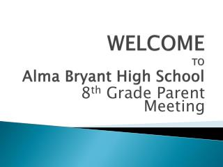 WELCOME TO Alma Bryant High School