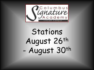 Stations  August 26 th - August 30 th