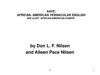 """AAVE: AFRICAN- AMERICAN VERNACULAR ENGLISH SEE ALSO """"AFRICAN-AMERICAN HUMOR"""""""