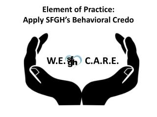 Element of Practice:  Apply SFGH's Behavioral Credo