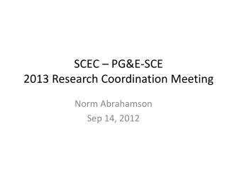 SCEC – PG&E-SCE  2013 Research Coordination Meeting