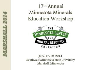17 th  Annual Minnesota Minerals Education Workshop