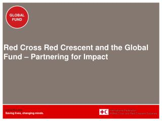 Red Cross Red Crescent and the Global Fund – Partnering for Impact