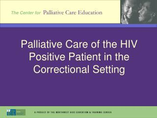 Palliative Care of the HIV Positive Patient in the Correctional Setting