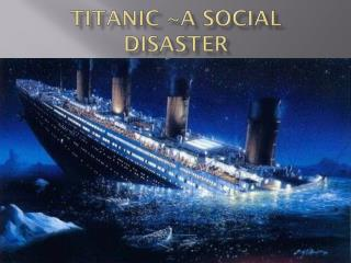 Titanic ~A Social Disaster