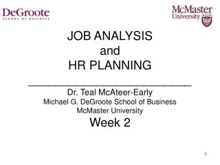 JOB ANALYSIS and HR PLANNING ________________________ Dr. Teal McAteer-Early Michael G. DeGroote School of Business McM