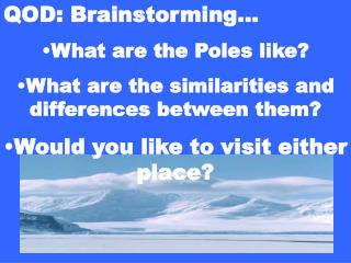 QOD: Brainstorming… What are the Poles like?