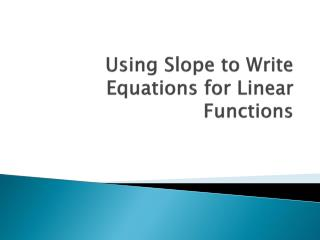 Using Slope to Write Equations for Linear Functions