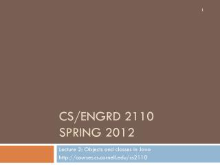 CS/ENGRD 2110 Spring 2012