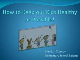 How to Keep our Kids Healthy as Possible!