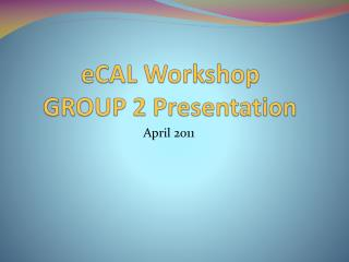 eCAL  Workshop GROUP 2 Presentation