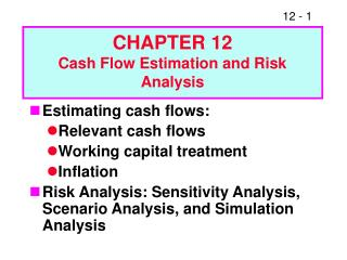 Estimating cash flows: Relevant cash flows Working capital treatment Inflation Risk Analysis: Sensitivity Analysis, Scen