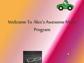 Welcome To  Alex's Awesome Math Program