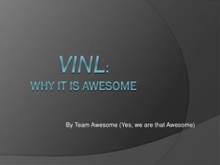 VINL : Why it is awesome