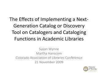 Susan Wynne Martha Hanscom Colorado Association of Libraries Conference 21 November 2009
