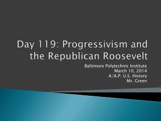 Day  119:  Progressivism and the Republican Roosevelt