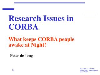 Research Issues in CORBA	 What keeps CORBA people awake at Night!