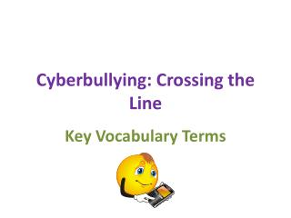 Cyberbullying: Crossing the Line