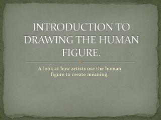 INTRODUCTION TO DRAWING THE HUMAN FIGURE.
