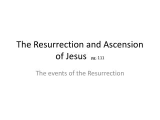 The Resurrection and Ascension of Jesus   pg. 111
