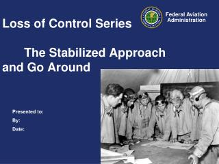Loss of Control Series 	The Stabilized Approach and Go Around