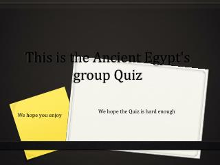 This is the Ancient Egypt's group Quiz