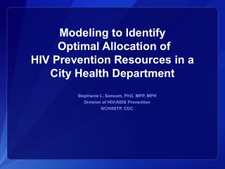 Stephanie L. Sansom, PhD, MPP, MPH Division of HIV/AIDS Prevention NCHHSTP, CDC