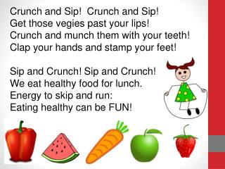 Crunch and Sip!  Crunch and Sip! Get those vegies past your lips!