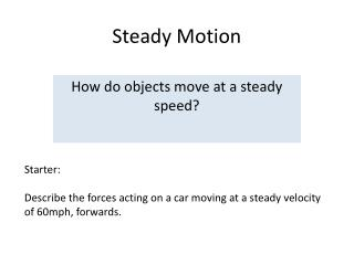 Steady Motion