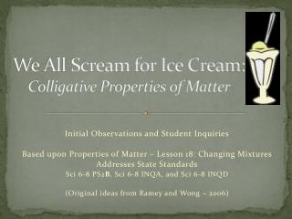 We All Scream for Ice Cream:  Colligative  Properties of Matter