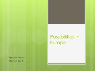 Possibilities in Europe