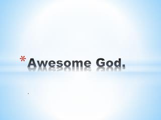 Awesome God.