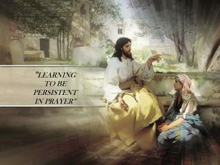 """ LEARNING  TO BE  PERSISTENT IN PRAYER"""