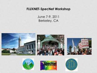 FLUXNET-SpecNet Workshop June 7-9, 2011 Berkeley, CA