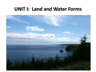 UNIT I:  Land and Water Forms