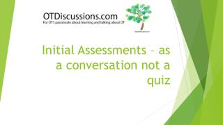 Initial Assessments – as a conversation not a quiz