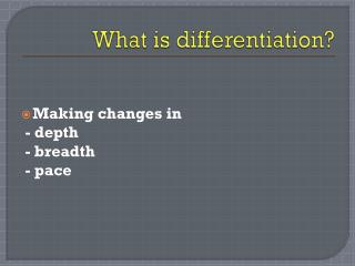 What is differentiation?
