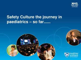 Safety Culture the journey in paediatrics – so far......