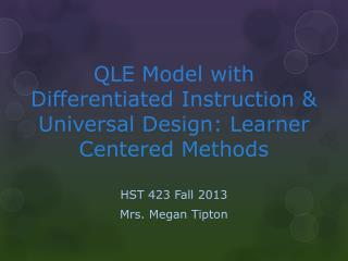 QLE  Model  with Differentiated Instruction & Universal Design: Learner Centered Methods