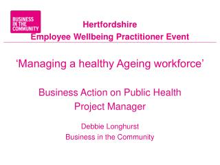 Hertfordshire Employee Wellbeing Practitioner Event 'Managing a healthy Ageing workforce'