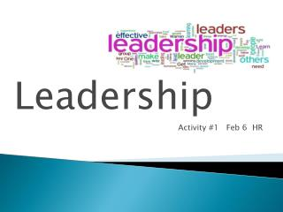 Leadership …. Activity #1   Feb 6  HR