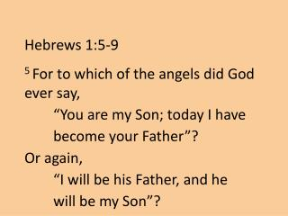 "5  For to which of the angels did God ever say, 	""You are my Son; today I have"