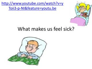 What makes us feel sick?
