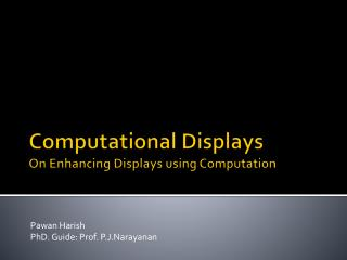 Computational Displays On Enhancing Displays using Computation