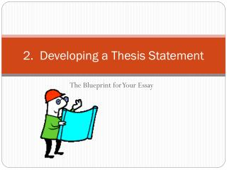 2.  Developing a Thesis Statement