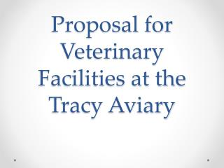 Proposal for Veterinary Facilities at the Tracy Aviary