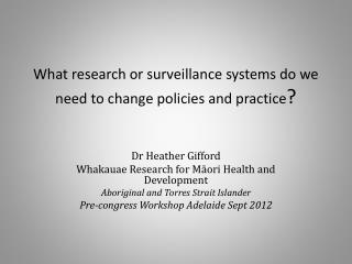 W hat  research or surveillance systems do we need to change policies and practice ?