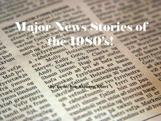 Major News Stories of the 1980's!