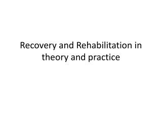 Recovery and Rehabilitation in theory and practice