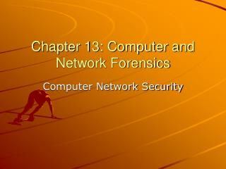 Chapter 13: Computer and Network Forensics